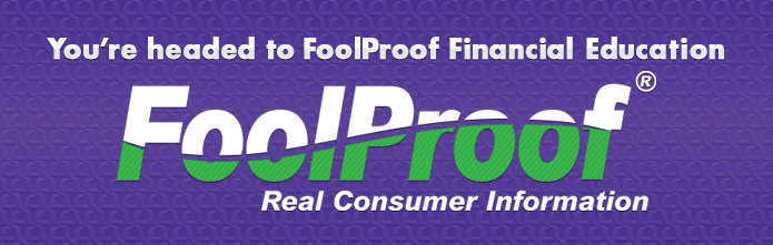 Banner that reads You're headed to FoolProof Financial Education. FoolProof, Real Consumer Information.
