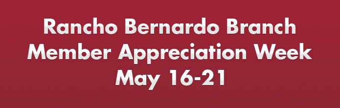 Rancho Bernardo Branch Member Appreciation Week May 16-21