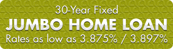 30-Year Fixed Jumbo Home Loan. Rates as low as 3.875%/3.897% APR.
