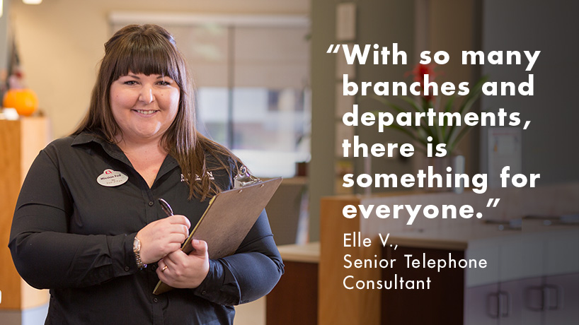 Elle V, Senior Telephone Consultant, with a quote from her that reads With so many branches and departments, there is something for everyone.